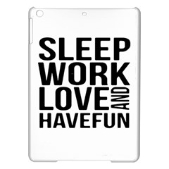 Sleep Work Love And Have Fun Typographic Design 01 Apple Ipad Air Hardshell Case