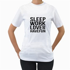 Sleep Work Love And Have Fun Typographic Design 01 Women s T-Shirt (White)