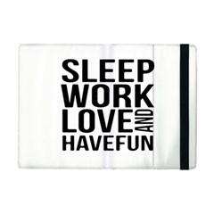Sleep Work Love And Have Fun Typographic Design 01 Apple iPad Mini 2 Flip Case