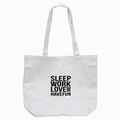 Sleep Work Love And Have Fun Typographic Design 01 Tote Bag (White)