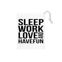 Sleep Work Love And Have Fun Typographic Design 01 Drawstring Pouch (small)