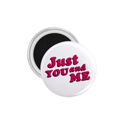 Just You and Me Typographic Statement Design 1.75  Button Magnet
