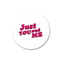 Just You And Me Typographic Statement Design Magnet 3  (round)