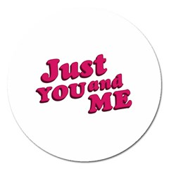 Just You And Me Typographic Statement Design Magnet 5  (round)