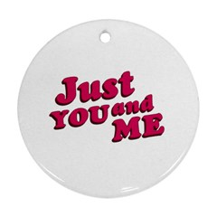 Just You and Me Typographic Statement Design Round Ornament (Two Sides)
