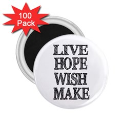 Live Hope Wish Make 2 25  Button Magnet (100 Pack)