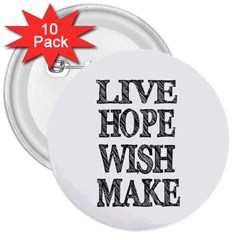 Live Hope Wish Make 3  Button (10 Pack)