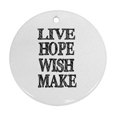 Live Hope Wish Make Round Ornament (two Sides)