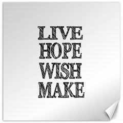 Live Hope Wish Make Canvas 20  X 20  (unframed)
