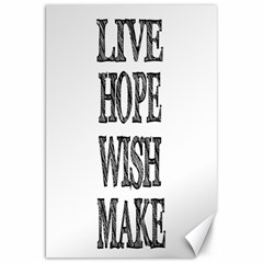 Live Hope Wish Make Canvas 20  X 30  (unframed)