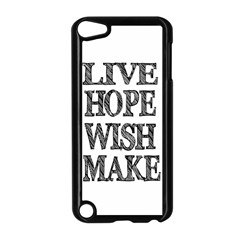 Live Hope Wish Make Apple Ipod Touch 5 Case (black)