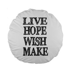Live Hope Wish Make 15  Premium Round Cushion