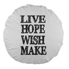 Live Hope Wish Make 18  Premium Round Cushion