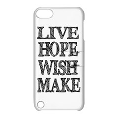 Live Hope Wish Make Apple Ipod Touch 5 Hardshell Case With Stand