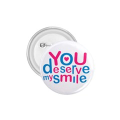 You Deserve My Smile Typographic Design Love Quote 1 75  Button