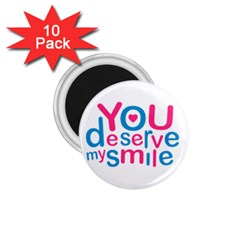 You Deserve My Smile Typographic Design Love Quote 1 75  Button Magnet (10 Pack)