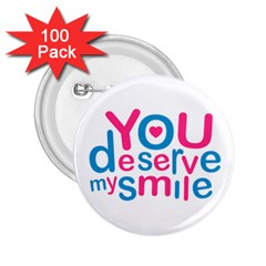 You Deserve My Smile Typographic Design Love Quote 2 25  Button (100 Pack)
