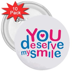 You Deserve My Smile Typographic Design Love Quote 3  Button (10 pack)