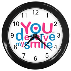 You Deserve My Smile Typographic Design Love Quote Wall Clock (black)