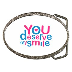 You Deserve My Smile Typographic Design Love Quote Belt Buckle (Oval)
