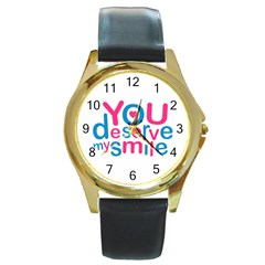 You Deserve My Smile Typographic Design Love Quote Round Leather Watch (Gold Rim)