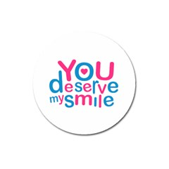 You Deserve My Smile Typographic Design Love Quote Magnet 3  (round)