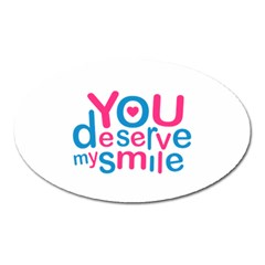 You Deserve My Smile Typographic Design Love Quote Magnet (Oval)