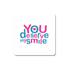 You Deserve My Smile Typographic Design Love Quote Magnet (square)