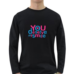 You Deserve My Smile Typographic Design Love Quote Men s Long Sleeve T-shirt (Dark Colored)