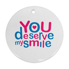 You Deserve My Smile Typographic Design Love Quote Round Ornament (two Sides)
