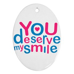 You Deserve My Smile Typographic Design Love Quote Oval Ornament (two Sides)