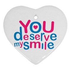 You Deserve My Smile Typographic Design Love Quote Heart Ornament (two Sides)