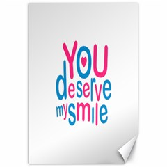 You Deserve My Smile Typographic Design Love Quote Canvas 12  x 18  (Unframed)