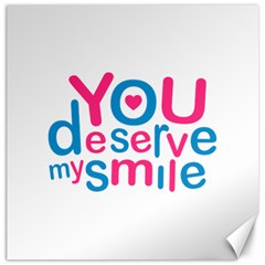 You Deserve My Smile Typographic Design Love Quote Canvas 20  X 20  (unframed)