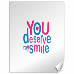 You Deserve My Smile Typographic Design Love Quote Canvas 18  x 24  (Unframed)
