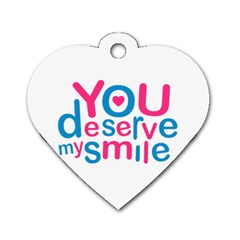 You Deserve My Smile Typographic Design Love Quote Dog Tag Heart (one Sided)