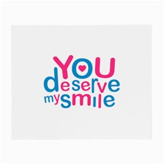 You Deserve My Smile Typographic Design Love Quote Glasses Cloth (small, Two Sided)