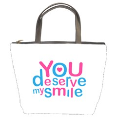 You Deserve My Smile Typographic Design Love Quote Bucket Handbag