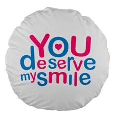 You Deserve My Smile Typographic Design Love Quote 18  Premium Round Cushion
