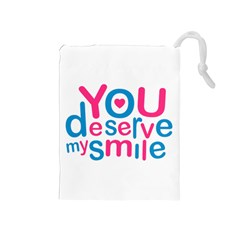 You Deserve My Smile Typographic Design Love Quote Drawstring Pouch (Medium)