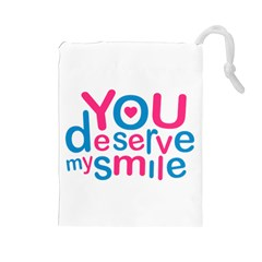 You Deserve My Smile Typographic Design Love Quote Drawstring Pouch (Large)