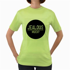 Jealous Much Women s T-shirt (Green)