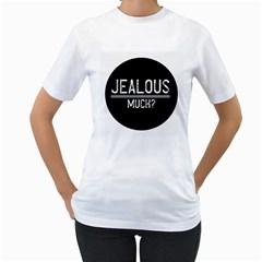 Jealous Much Women s T-Shirt (White)