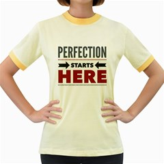 Perfection Starts Here  Women s Ringer T-shirt (Colored)