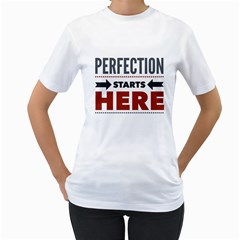 Perfection Starts Here  Women s T Shirt (white)