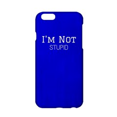 I m Not Stupid  Apple Iphone 6 Hardshell Case