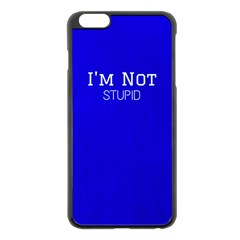 I m Not Stupid  Apple Iphone 6 Plus Black Enamel Case