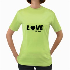 Love Yo self  Women s T-shirt (Green)