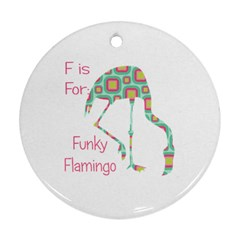F Is For Funky Flamingo Round Ornament (two Sides)