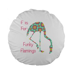 F Is For Funky Flamingo 15  Premium Round Cushion